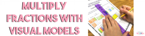 Multiply Fractions with Visual Models